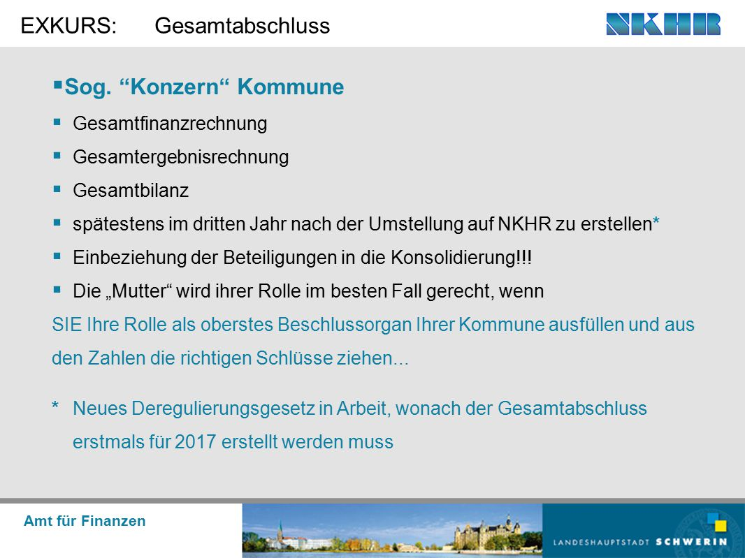"""Amt für Finanzen EXKURS:Gesamtabschluss  Sog. """"Konzern"""" Kommune  Gesamtfinanzrechnung  Gesamtergebnisrechnung  Gesamtbilanz  spätestens im dritte"""