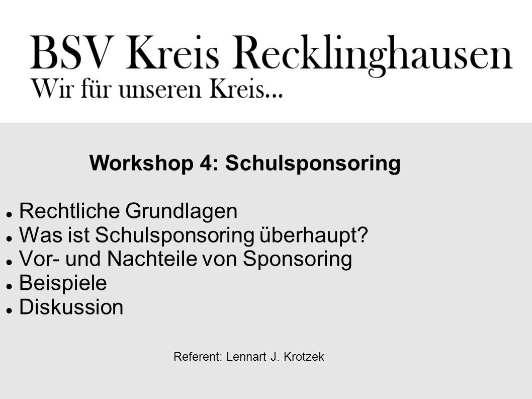 Referent: Lennart J. Krotzek Workshop 4: Schulsponsoring Rechtliche Grundlagen Was ist Schulsponsoring überhaupt? Vor- und Nachteile von Sponsoring Be