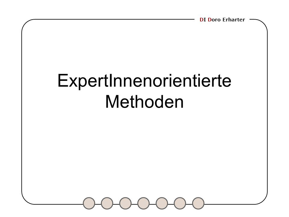 DI Doro Erharter ExpertInnenorientierte Methoden