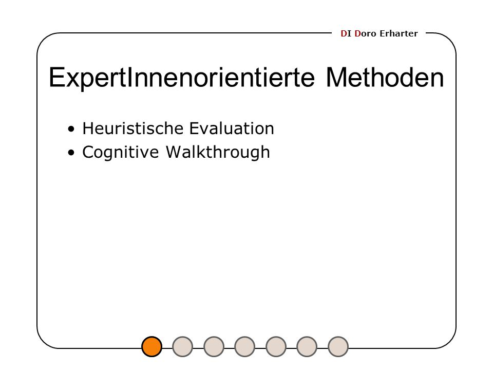 DI Doro Erharter ExpertInnenorientierte Methoden Heuristische Evaluation Cognitive Walkthrough