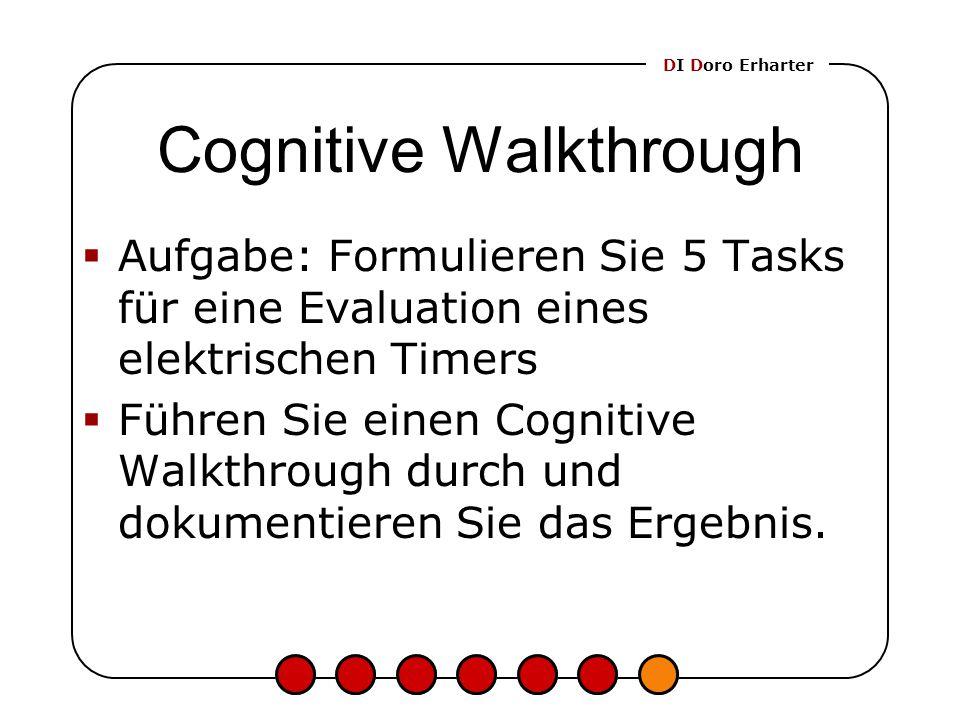 DI Doro Erharter Cognitive Walkthrough  Aufgabe: Formulieren Sie 5 Tasks für eine Evaluation eines elektrischen Timers  Führen Sie einen Cognitive W