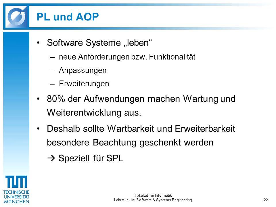 """Fakultät für Informatik Lehrstuhl IV: Software & Systems Engineering22 PL und AOP Software Systeme """"leben –neue Anforderungen bzw."""