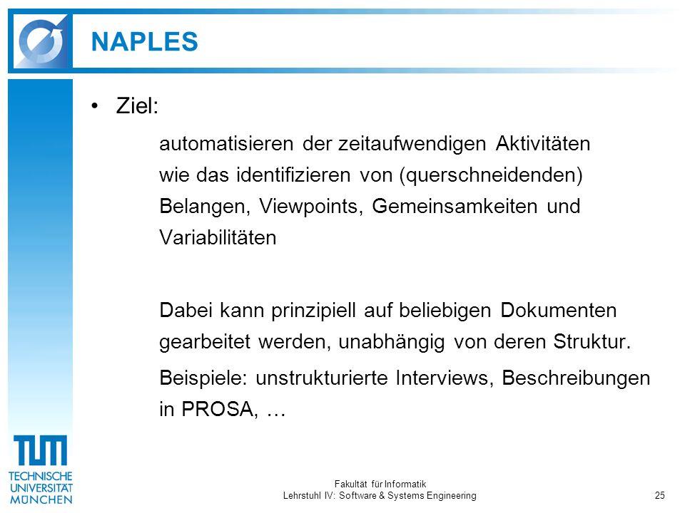 Fakultät für Informatik Lehrstuhl IV: Software & Systems Engineering25 NAPLES Ziel: automatisieren der zeitaufwendigen Aktivitäten wie das identifizie