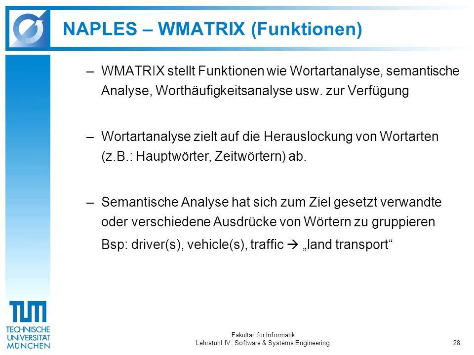 Fakultät für Informatik Lehrstuhl IV: Software & Systems Engineering28 NAPLES – WMATRIX (Funktionen) –WMATRIX stellt Funktionen wie Wortartanalyse, semantische Analyse, Worthäufigkeitsanalyse usw.