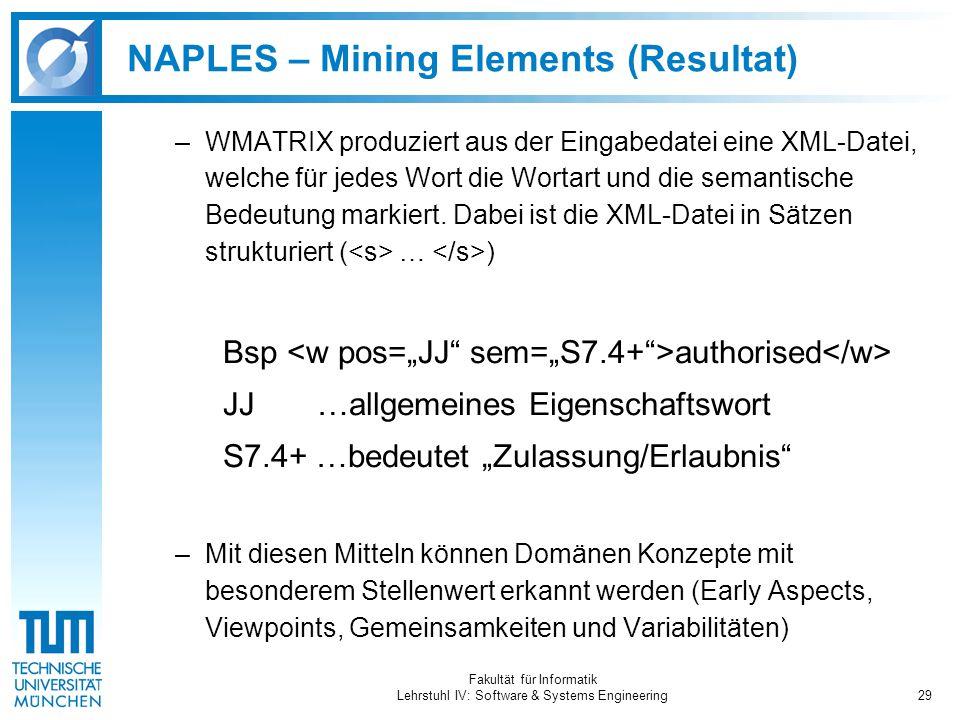 Fakultät für Informatik Lehrstuhl IV: Software & Systems Engineering29 NAPLES – Mining Elements (Resultat) –WMATRIX produziert aus der Eingabedatei eine XML-Datei, welche für jedes Wort die Wortart und die semantische Bedeutung markiert.