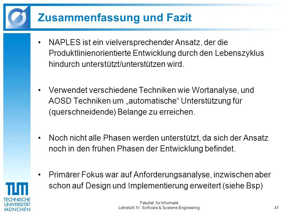 Fakultät für Informatik Lehrstuhl IV: Software & Systems Engineering41 Zusammenfassung und Fazit NAPLES ist ein vielversprechender Ansatz, der die Pro