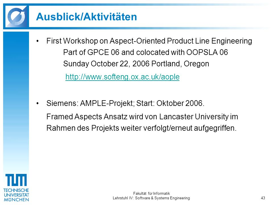 Fakultät für Informatik Lehrstuhl IV: Software & Systems Engineering43 Ausblick/Aktivitäten First Workshop on Aspect-Oriented Product Line Engineering