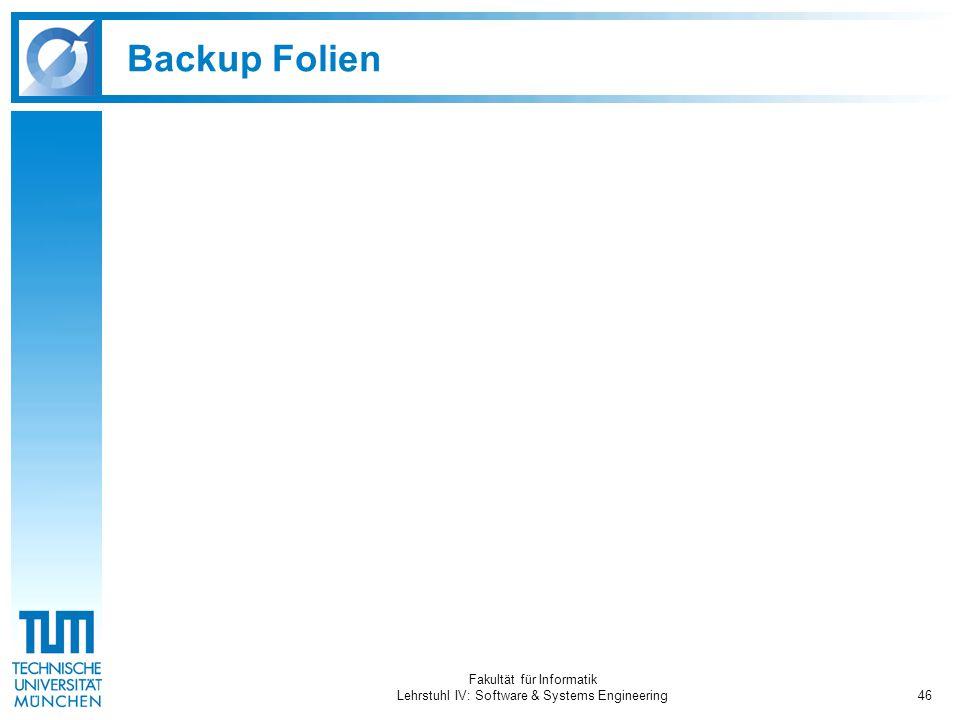 Fakultät für Informatik Lehrstuhl IV: Software & Systems Engineering46 Backup Folien