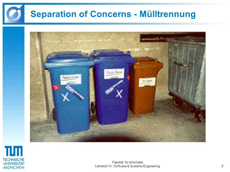 Fakultät für Informatik Lehrstuhl IV: Software & Systems Engineering9 Separation of Concerns - Mülltrennung