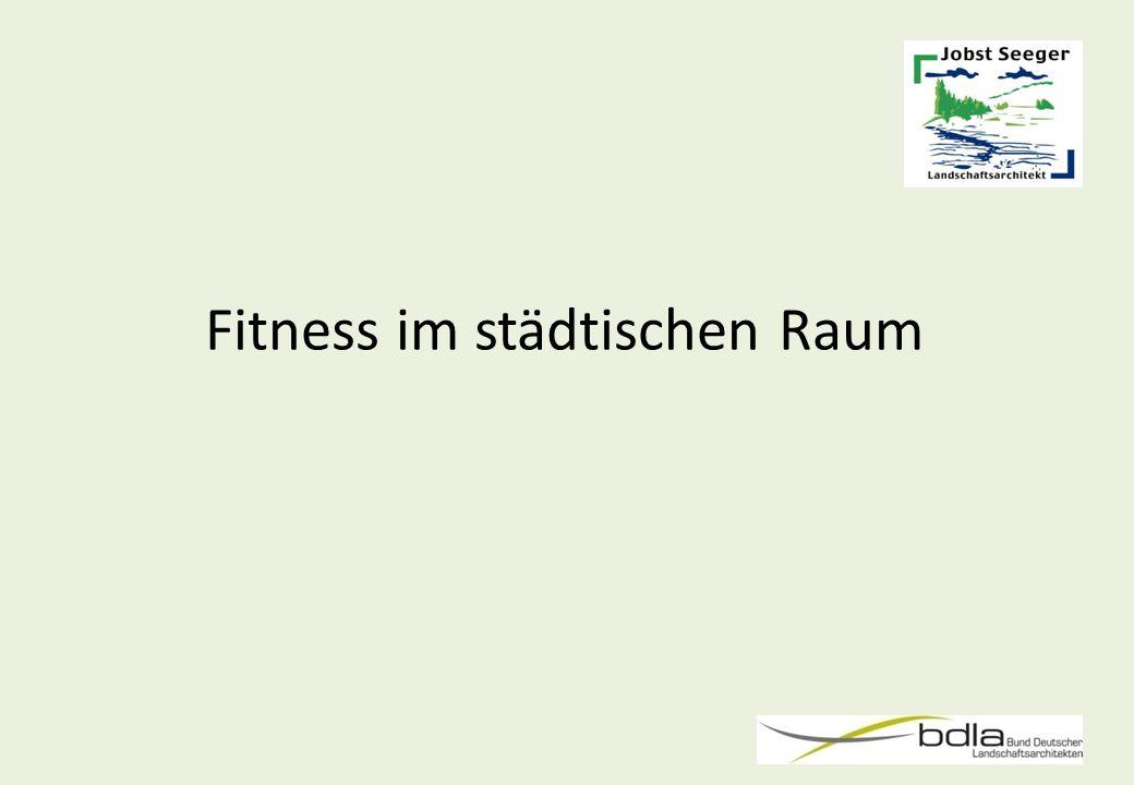 Landschaftsarchitekt Jobst Seeger Kapellenstraße 37 - 65719 Hofheim am Taunus Quelle: Google Fitness im städtischen Raum
