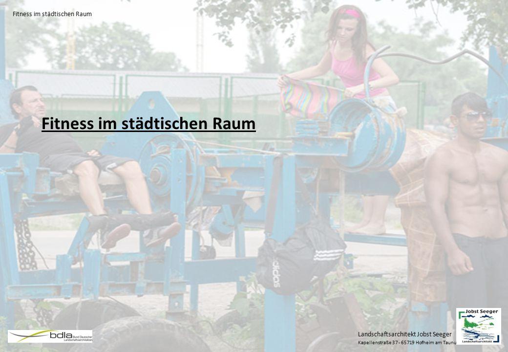Landschaftsarchitekt Jobst Seeger Kapellenstraße 37 - 65719 Hofheim am Taunus Fitness im städtischen Raum