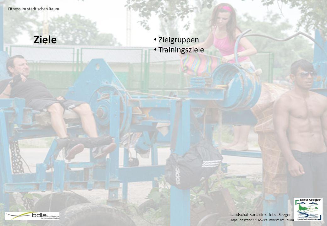Landschaftsarchitekt Jobst Seeger Kapellenstraße 37 - 65719 Hofheim am Taunus Zielgruppen Trainingsziele Ziele Fitness im städtischen Raum