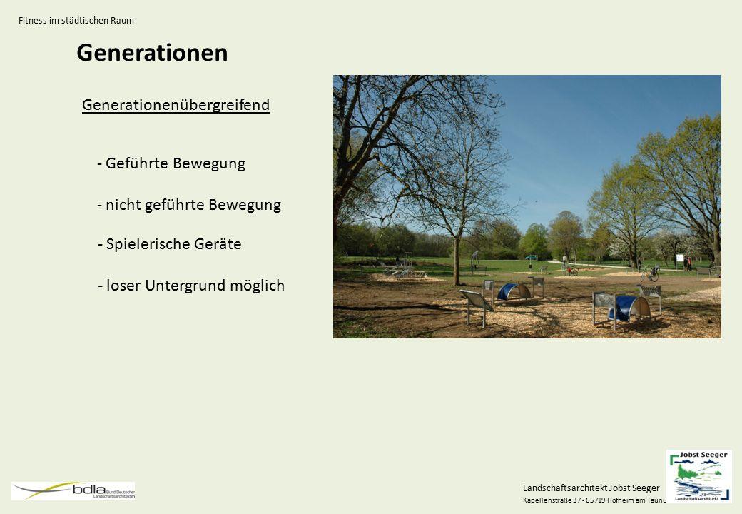 Landschaftsarchitekt Jobst Seeger Kapellenstraße 37 - 65719 Hofheim am Taunus Generationen Generationenübergreifend Fitness im städtischen Raum - Gefü