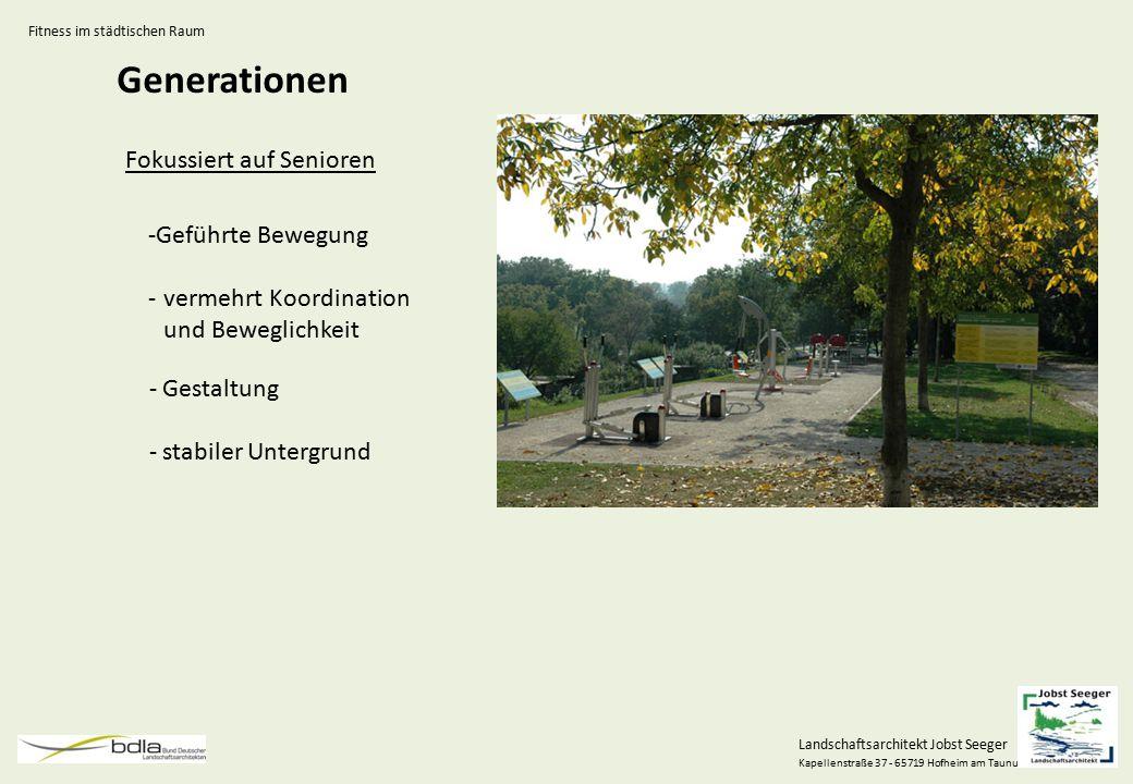 Landschaftsarchitekt Jobst Seeger Kapellenstraße 37 - 65719 Hofheim am Taunus Generationen Fokussiert auf Senioren Fitness im städtischen Raum -Geführ