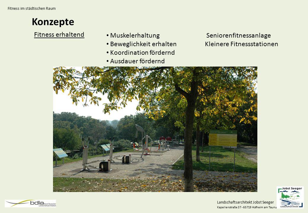 Landschaftsarchitekt Jobst Seeger Kapellenstraße 37 - 65719 Hofheim am Taunus Konzepte Fitness erhaltend Muskelerhaltung Beweglichkeit erhalten Koordi