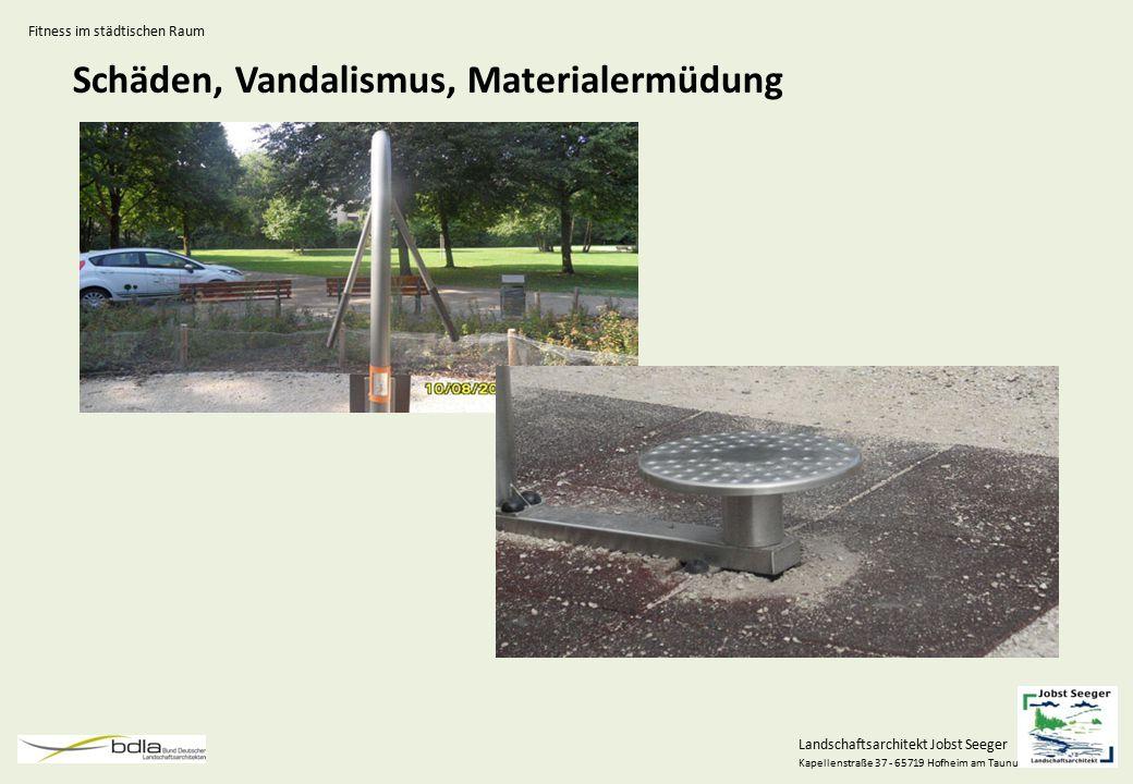 Landschaftsarchitekt Jobst Seeger Kapellenstraße 37 - 65719 Hofheim am Taunus Schäden, Vandalismus, Materialermüdung Fitness im städtischen Raum