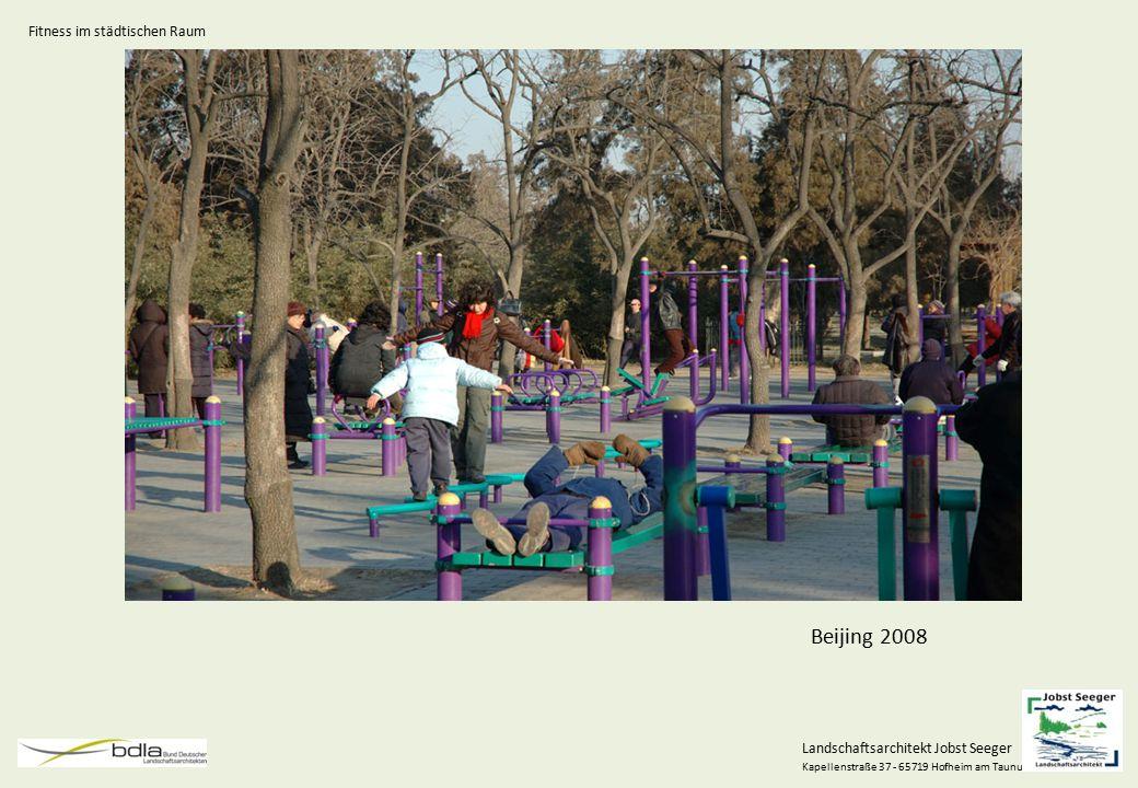 Landschaftsarchitekt Jobst Seeger Kapellenstraße 37 - 65719 Hofheim am Taunus Beijing 2008 Fitness im städtischen Raum