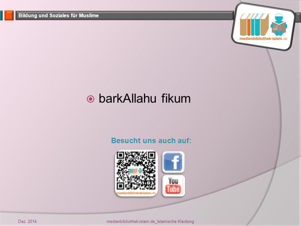 Bildung und Soziales für Muslime  barkAllahu fikum Besucht uns auch auf: Dez.