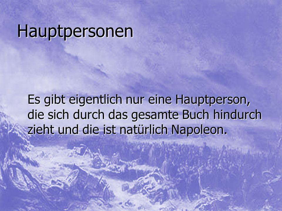 Hauptpersonen Es gibt eigentlich nur eine Hauptperson, die sich durch das gesamte Buch hindurch zieht und die ist natürlich Napoleon.