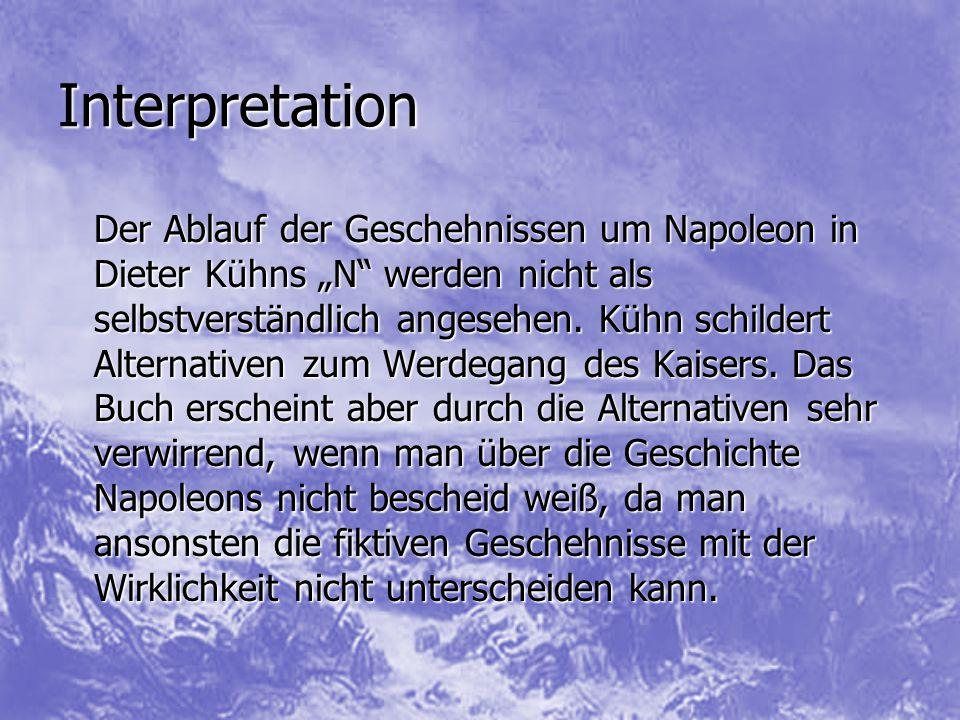 """Interpretation Der Ablauf der Geschehnissen um Napoleon in Dieter Kühns """"N"""" werden nicht als selbstverständlich angesehen. Kühn schildert Alternativen"""
