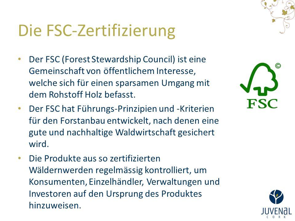Die FSC-Zertifizierung Der FSC (Forest Stewardship Council) ist eine Gemeinschaft von öffentlichem Interesse, welche sich für einen sparsamen Umgang m