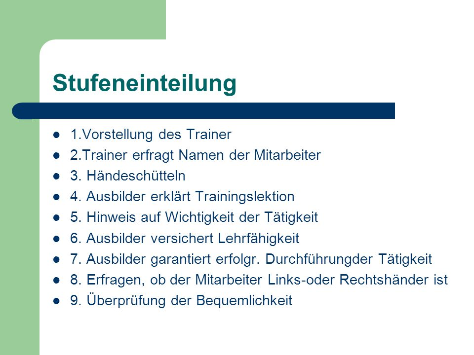 Stufeneinteilung 1.Vorstellung des Trainer 2.Trainer erfragt Namen der Mitarbeiter 3. Händeschütteln 4. Ausbilder erklärt Trainingslektion 5. Hinweis