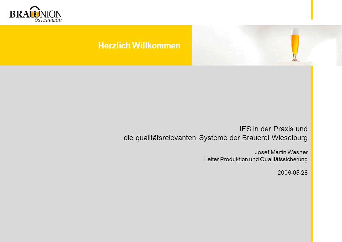Herzlich Willkommen IFS in der Praxis und die qualitätsrelevanten Systeme der Brauerei Wieselburg Josef Martin Wasner Leiter Produktion und Qualitätss