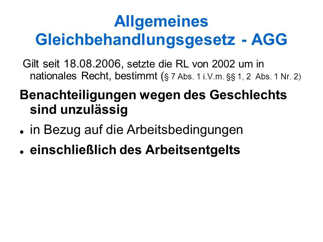Allgemeines Gleichbehandlungsgesetz - AGG Gilt seit 18.08.2006, setzte die RL von 2002 um in nationales Recht, bestimmt ( § 7 Abs.