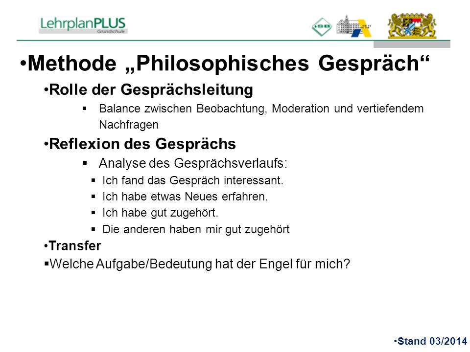 """Methode """"Philosophisches Gespräch"""" Rolle der Gesprächsleitung  Balance zwischen Beobachtung, Moderation und vertiefendem Nachfragen Reflexion des Ges"""