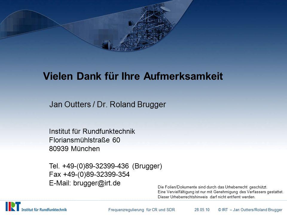Frequenzregulierung für CR und SDR28.05.10© IRT – Jan Outters/Roland Brugger Vielen Dank für Ihre Aufmerksamkeit Institut für Rundfunktechnik Floriansmühlstraße 60 80939 München Tel.