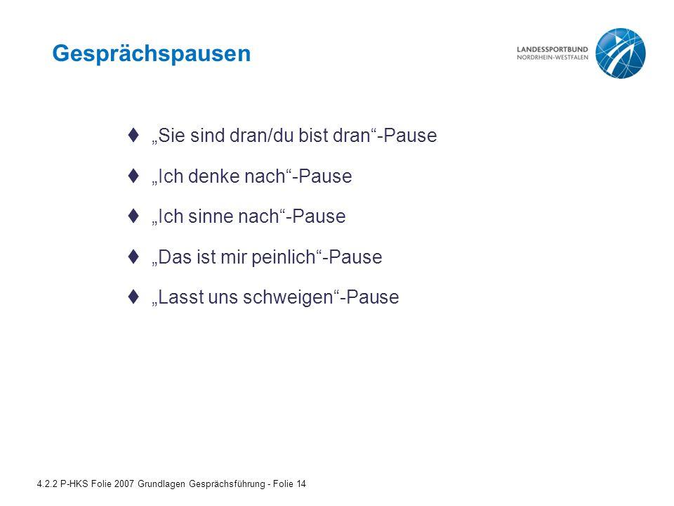 """Gesprächspausen 4.2.2 P-HKS Folie 2007 Grundlagen Gesprächsführung - Folie 14  """"Sie sind dran/du bist dran""""-Pause  """"Ich denke nach""""-Pause  """"Ich sin"""