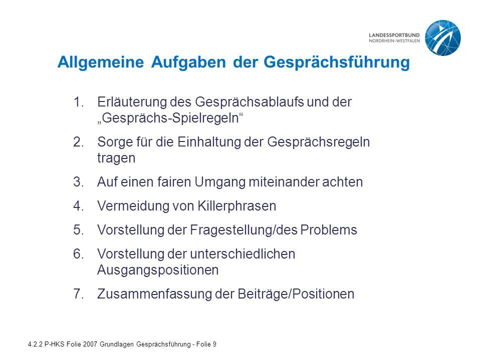 """Allgemeine Aufgaben der Gesprächsführung 4.2.2 P-HKS Folie 2007 Grundlagen Gesprächsführung - Folie 9 1.Erläuterung des Gesprächsablaufs und der """"Gesp"""