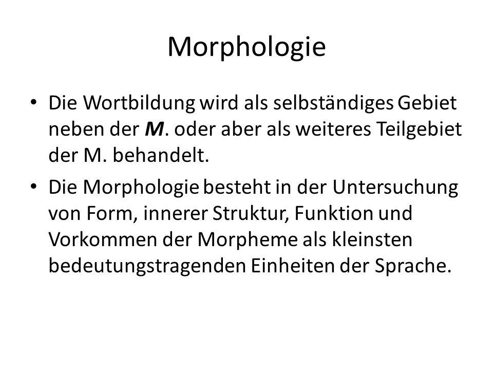 Morphologie Die Wortbildung wird als selbständiges Gebiet neben der M.