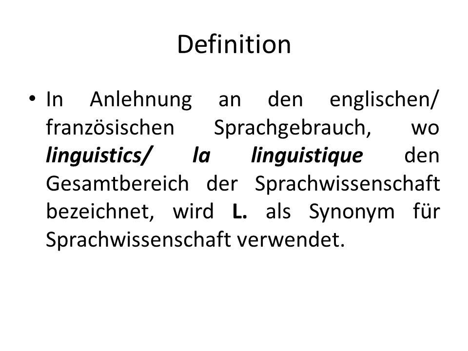 Definition In Anlehnung an den englischen/ französischen Sprachgebrauch, wo linguistics/ la linguistique den Gesamtbereich der Sprachwissenschaft bezeichnet, wird L.