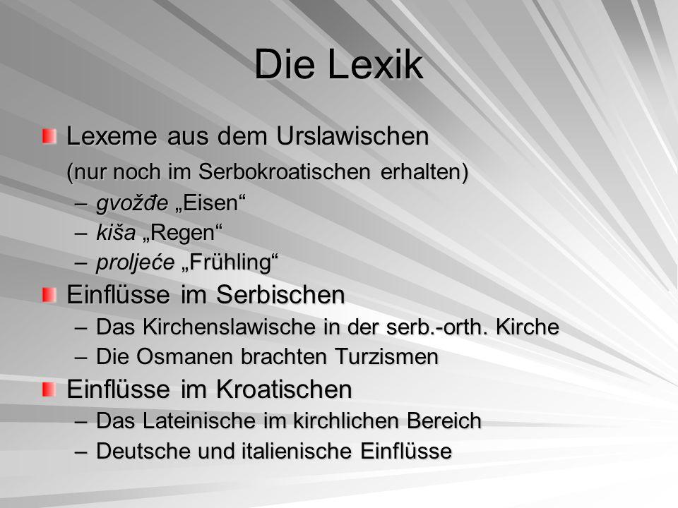 """Die Lexik Lexeme aus dem Urslawischen (nur noch im Serbokroatischen erhalten) –gvožđe """"Eisen"""" –kiša """"Regen"""" –proljeće """"Frühling"""" Einflüsse im Serbisch"""