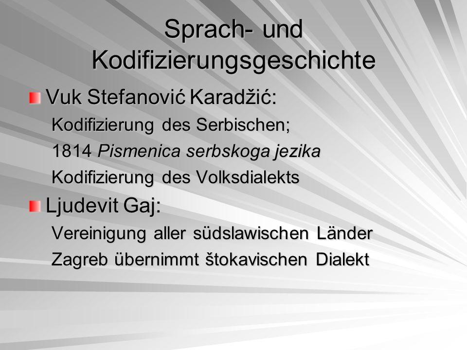 Sprach- und Kodifizierungsgeschichte Vuk Stefanović Karadžić: Kodifizierung des Serbischen; 1814 Pismenica serbskoga jezika Kodifizierung des Volksdia
