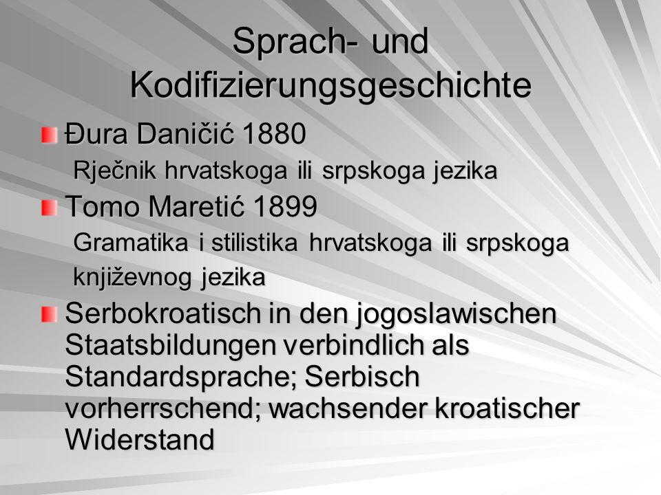 Sprach- und Kodifizierungsgeschichte Đura Daničić 1880 Rječnik hrvatskoga ili srpskoga jezika Tomo Maretić 1899 Gramatika i stilistika hrvatskoga ili