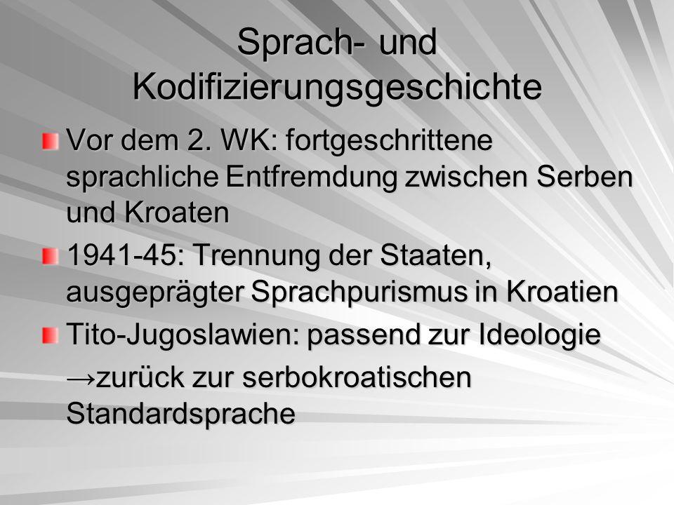 Sprach- und Kodifizierungsgeschichte Vor dem 2. WK: fortgeschrittene sprachliche Entfremdung zwischen Serben und Kroaten 1941-45: Trennung der Staaten