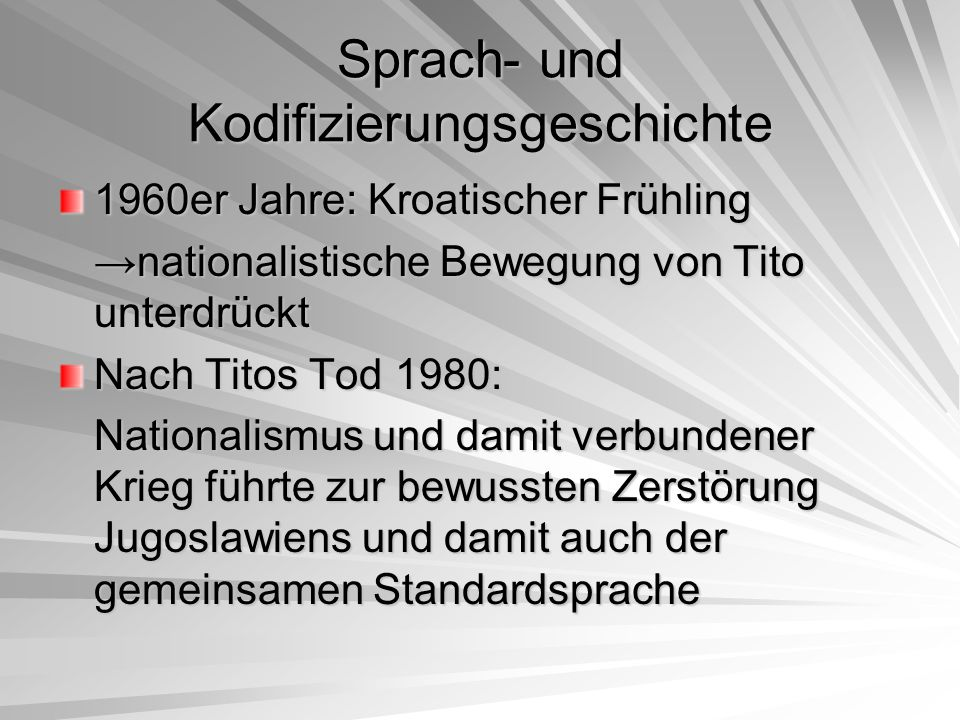 Sprach- und Kodifizierungsgeschichte 1960er Jahre: Kroatischer Frühling →nationalistische Bewegung von Tito unterdrückt Nach Titos Tod 1980: Nationali