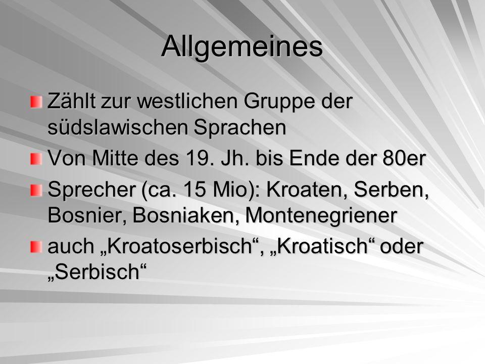 Allgemeines Zählt zur westlichen Gruppe der südslawischen Sprachen Von Mitte des 19. Jh. bis Ende der 80er Sprecher (ca. 15 Mio): Kroaten, Serben, Bos