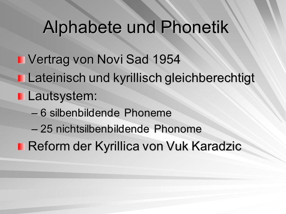 Alphabete und Phonetik Vertrag von Novi Sad 1954 Lateinisch und kyrillisch gleichberechtigt Lautsystem: –6 silbenbildende Phoneme –25 nichtsilbenbilde