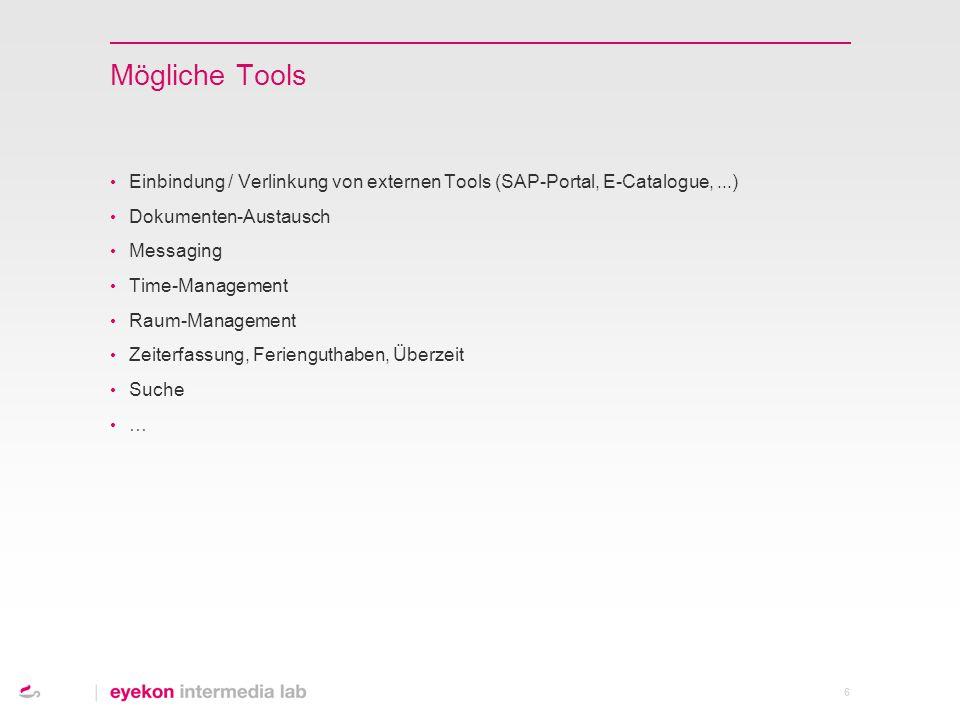 6 Mögliche Tools Einbindung / Verlinkung von externen Tools (SAP-Portal, E-Catalogue,...) Dokumenten-Austausch Messaging Time-Management Raum-Manageme