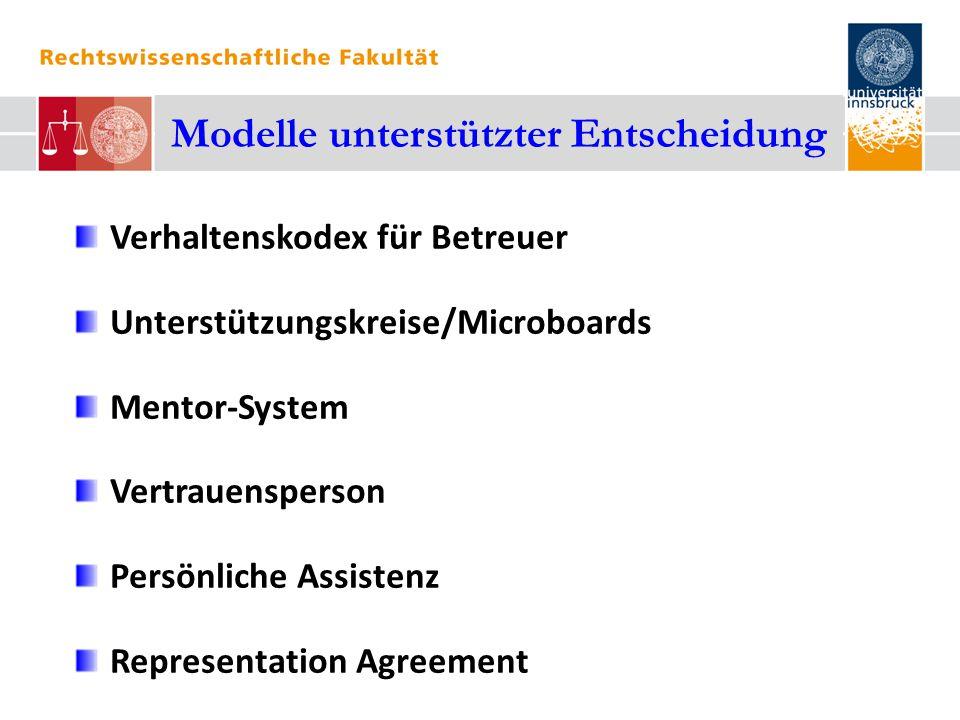 Modelle unterstützter Entscheidung Verhaltenskodex für Betreuer Unterstützungskreise/Microboards Mentor-System Vertrauensperson Persönliche Assistenz Representation Agreement