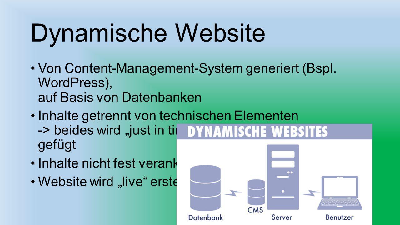 Dynamische Website Von Content-Management-System generiert (Bspl. WordPress), auf Basis von Datenbanken Inhalte getrennt von technischen Elementen ->