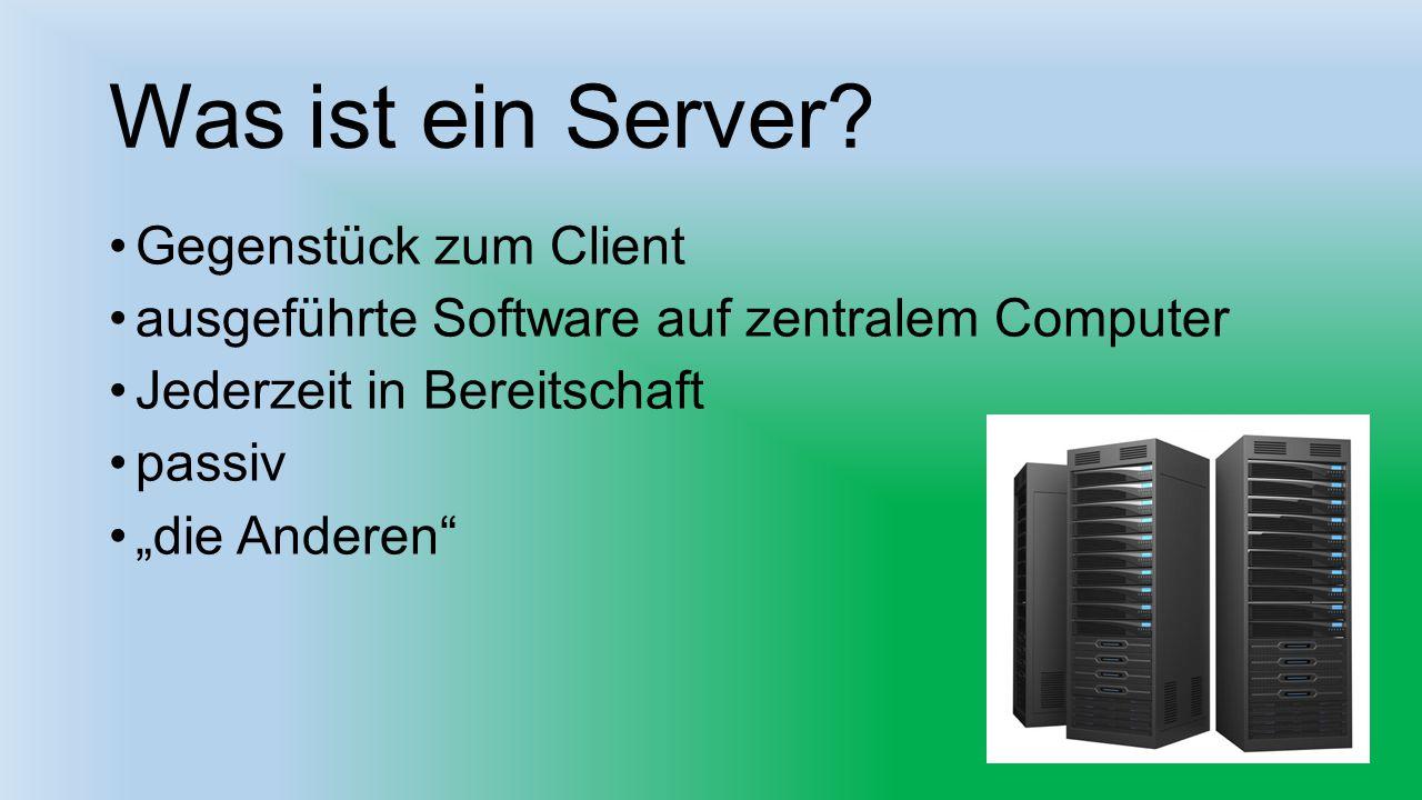 """Was ist ein Server? Gegenstück zum Client ausgeführte Software auf zentralem Computer Jederzeit in Bereitschaft passiv """"die Anderen"""""""