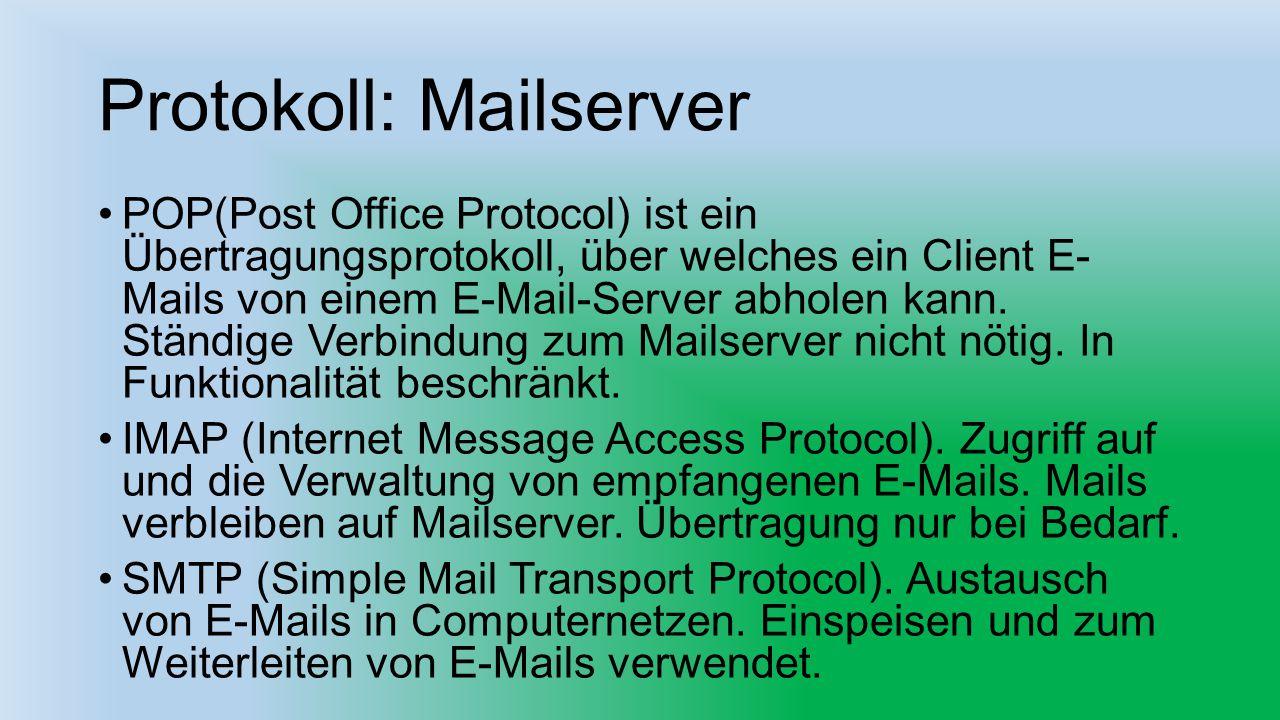 Protokoll: Mailserver POP(Post Office Protocol) ist ein Übertragungsprotokoll, über welches ein Client E- Mails von einem E-Mail-Server abholen kann.
