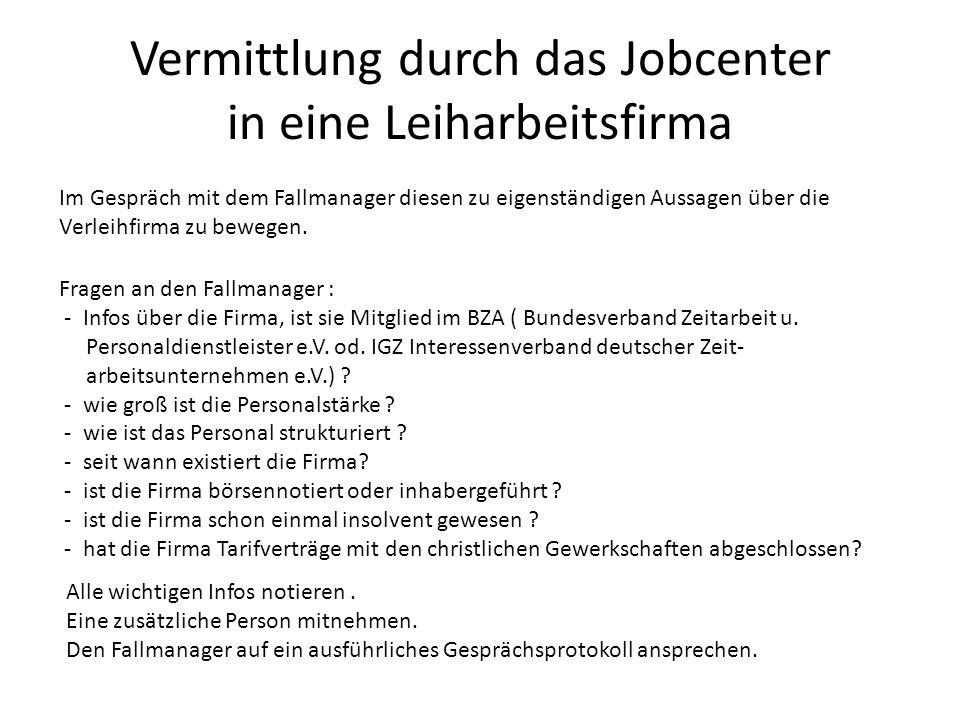 Vermittlung durch das Jobcenter in eine Leiharbeitsfirma Fragen an den Fallmanager : - Infos über die Firma, ist sie Mitglied im BZA ( Bundesverband Z