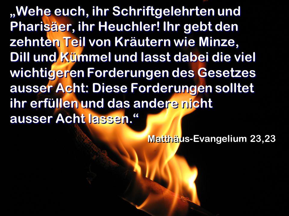 """""""Wehe euch, ihr Schriftgelehrten und Pharisäer, ihr Heuchler."""