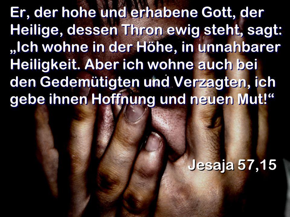 """Er, der hohe und erhabene Gott, der Heilige, dessen Thron ewig steht, sagt: """"Ich wohne in der Höhe, in unnahbarer Heiligkeit."""