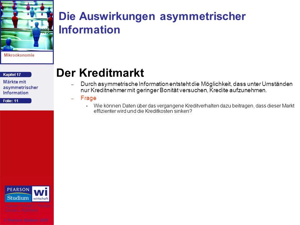 Kapitel 17 Mikroökonomie Autoren: Robert S. Pindyck Daniel L. Rubinfeld Märkte mit asymmetrischer Information © Pearson Studium 2009 Folie: 11 Die Aus